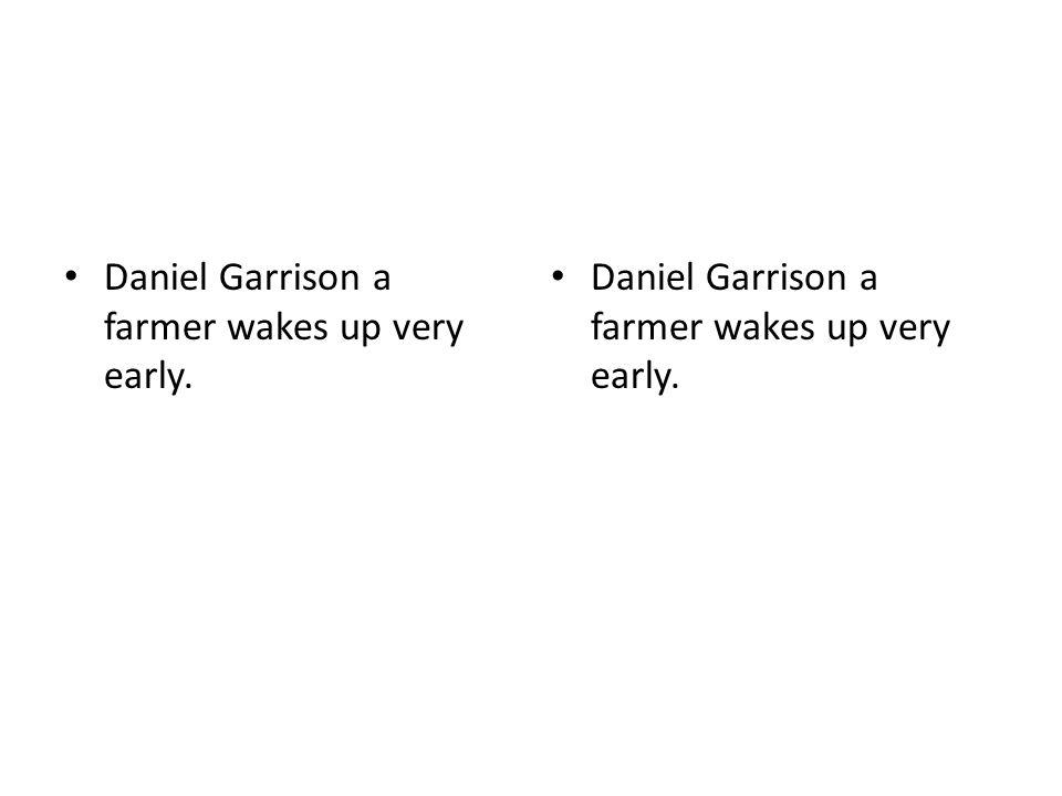 Daniel Garrison a farmer wakes up very early.