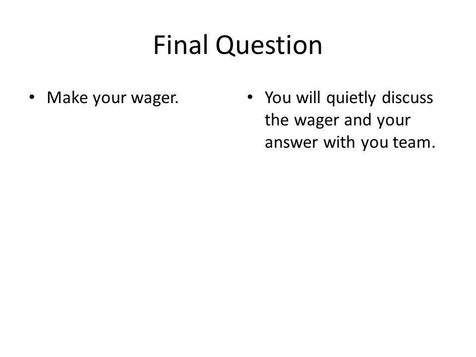 Final Question Make your wager.