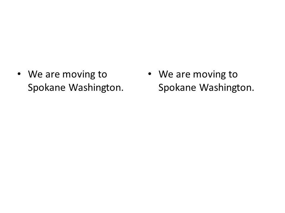 We are moving to Spokane Washington.