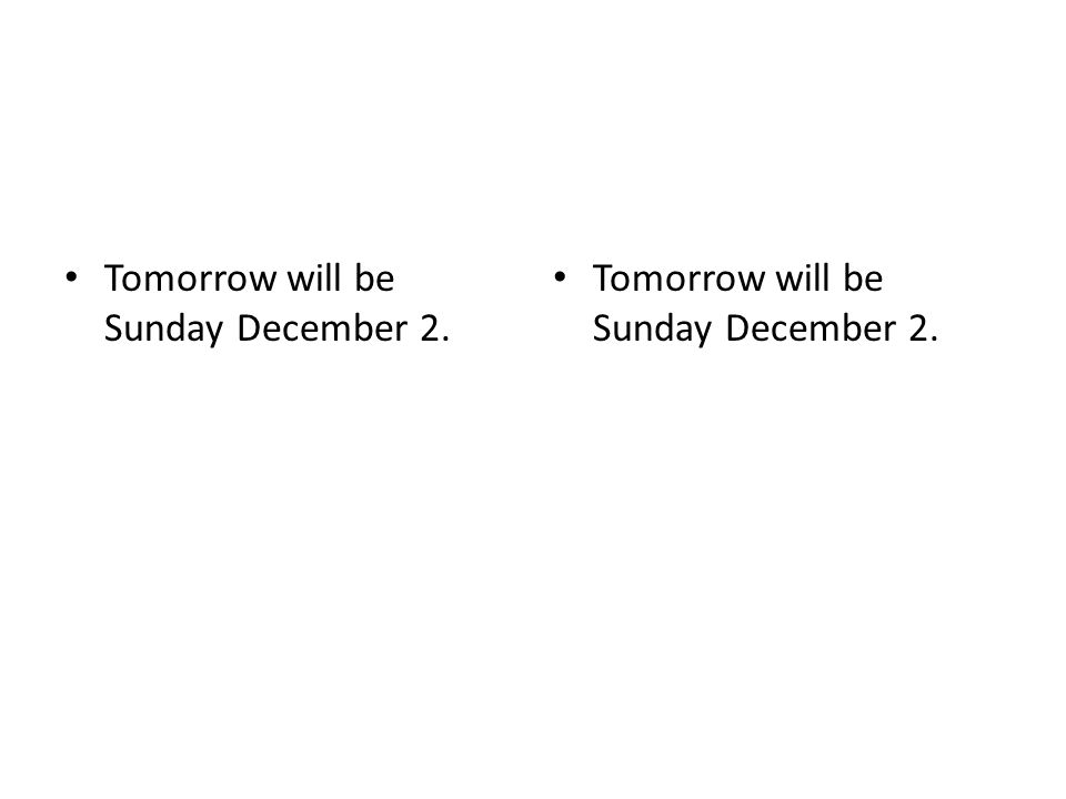 Tomorrow will be Sunday December 2.