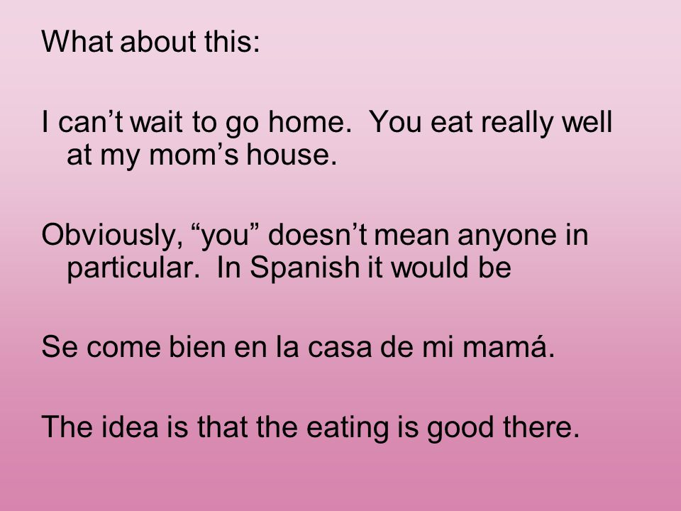 What about this: I can't wait to go home. You eat really well at my mom's house.