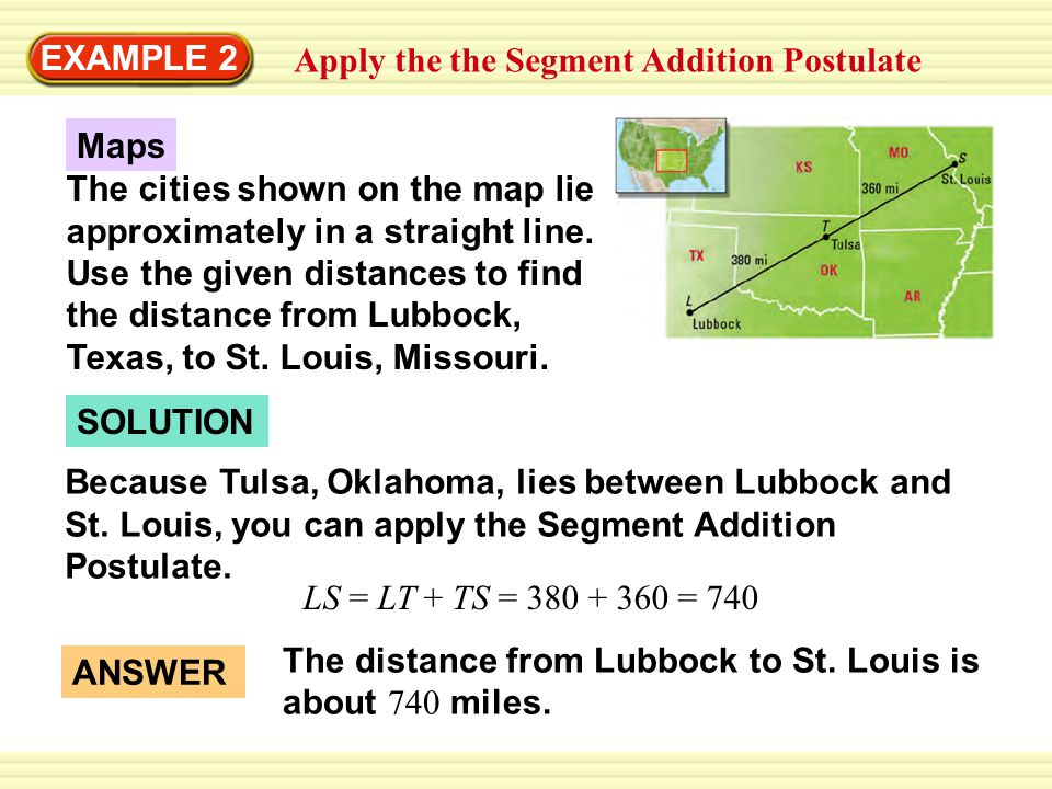 EXAMPLE 2 Apply the the Segment Addition Postulate. Maps.