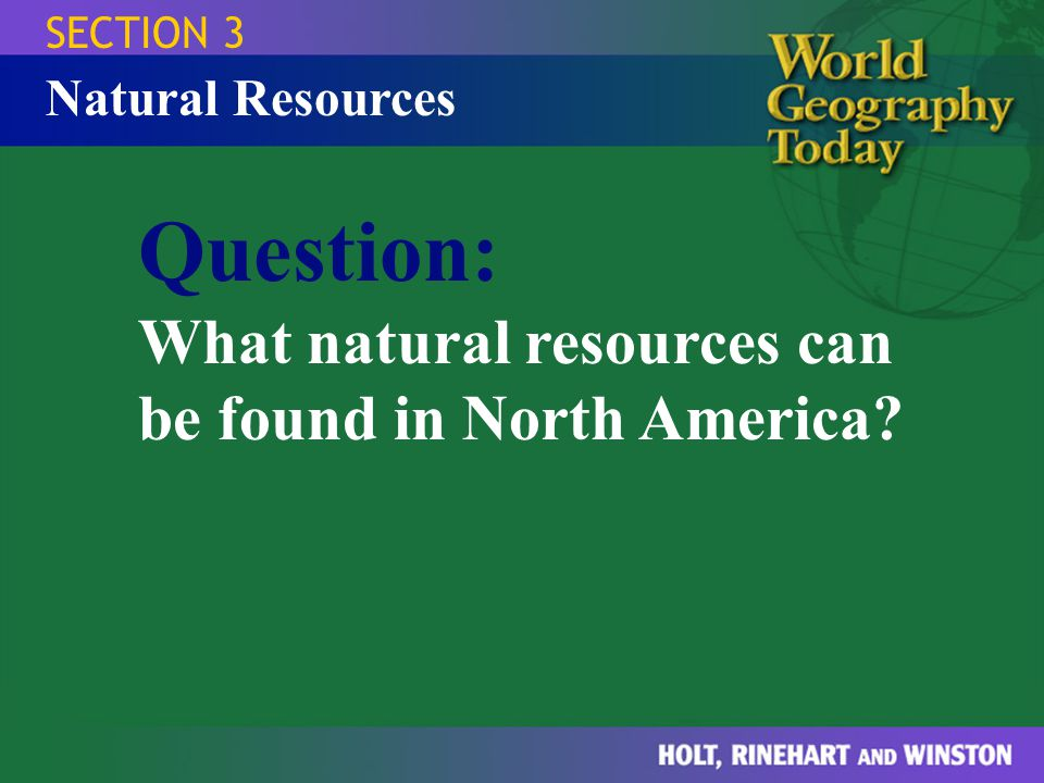 Question: What natural resources can be found in North America