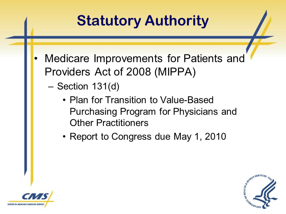 Statutory Authority Medicare Improvements for Patients and Providers Act of 2008 (MIPPA) Section 131(d)