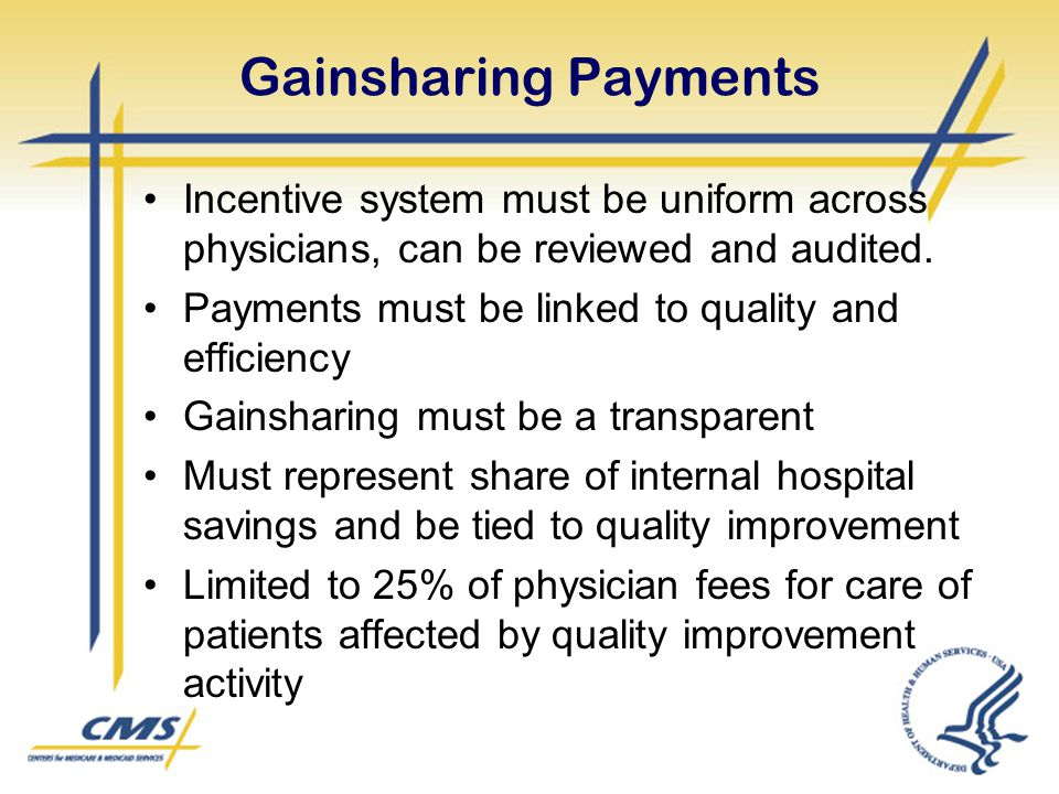 Gainsharing Payments Incentive system must be uniform across physicians, can be reviewed and audited.
