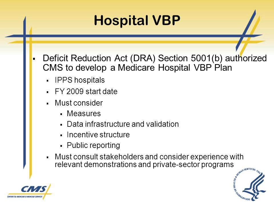 Hospital VBP Deficit Reduction Act (DRA) Section 5001(b) authorized CMS to develop a Medicare Hospital VBP Plan.