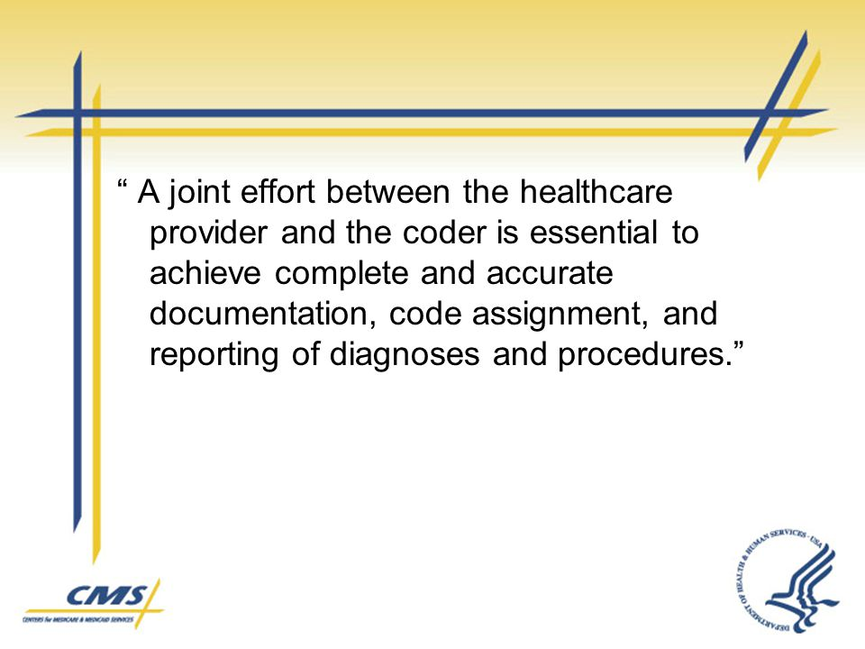 A joint effort between the healthcare provider and the coder is essential to achieve complete and accurate documentation, code assignment, and reporting of diagnoses and procedures.