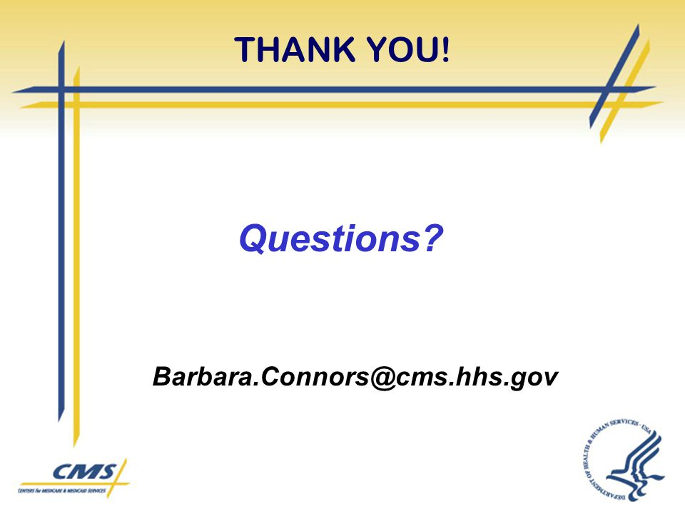 THANK YOU! Questions Barbara.Connors@cms.hhs.gov