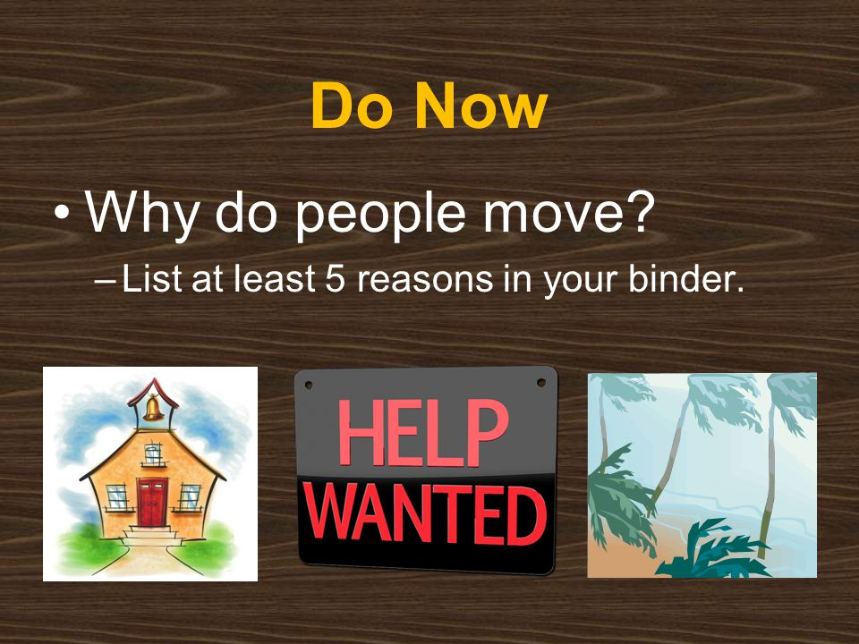 Do Now Why do people move List at least 5 reasons in your binder.