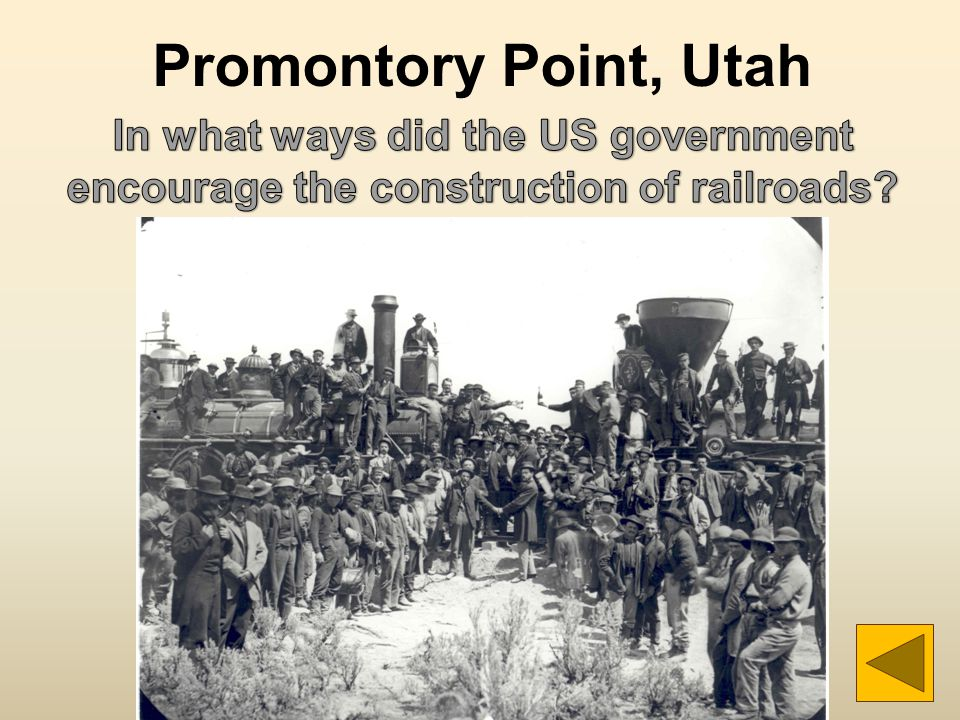 Promontory Point, Utah In what ways did the US government encourage the construction of railroads