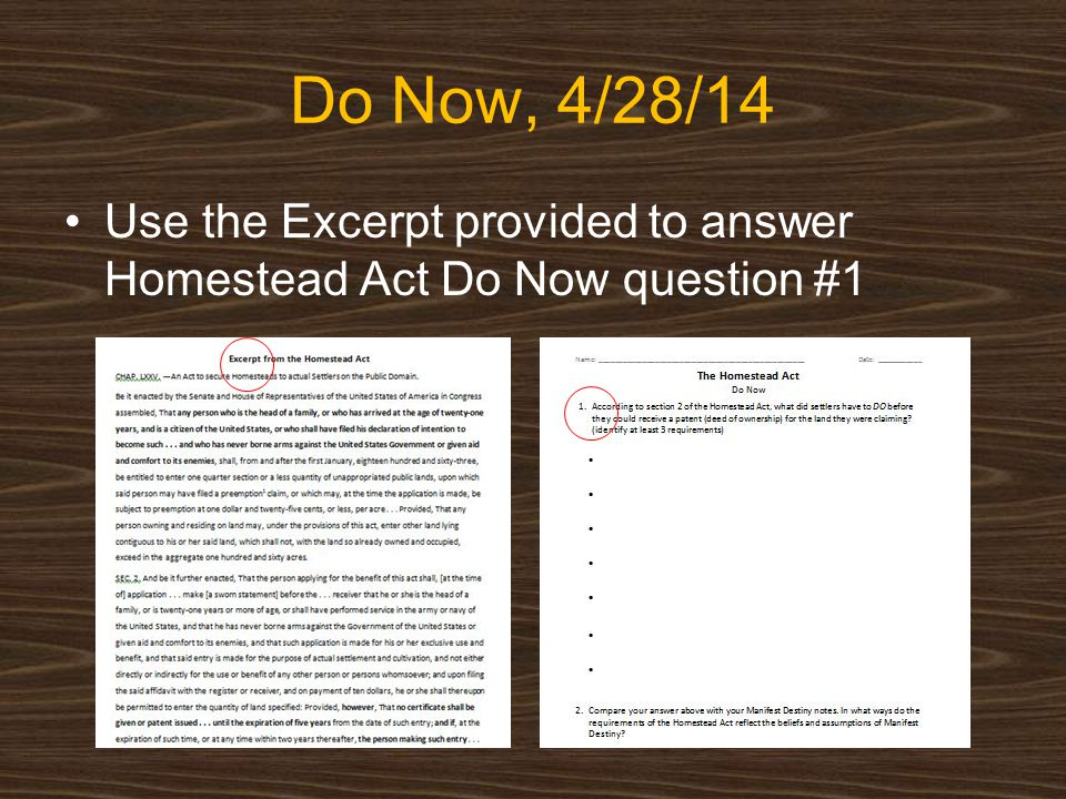 Do Now, 4/28/14 Use the Excerpt provided to answer Homestead Act Do Now question #1