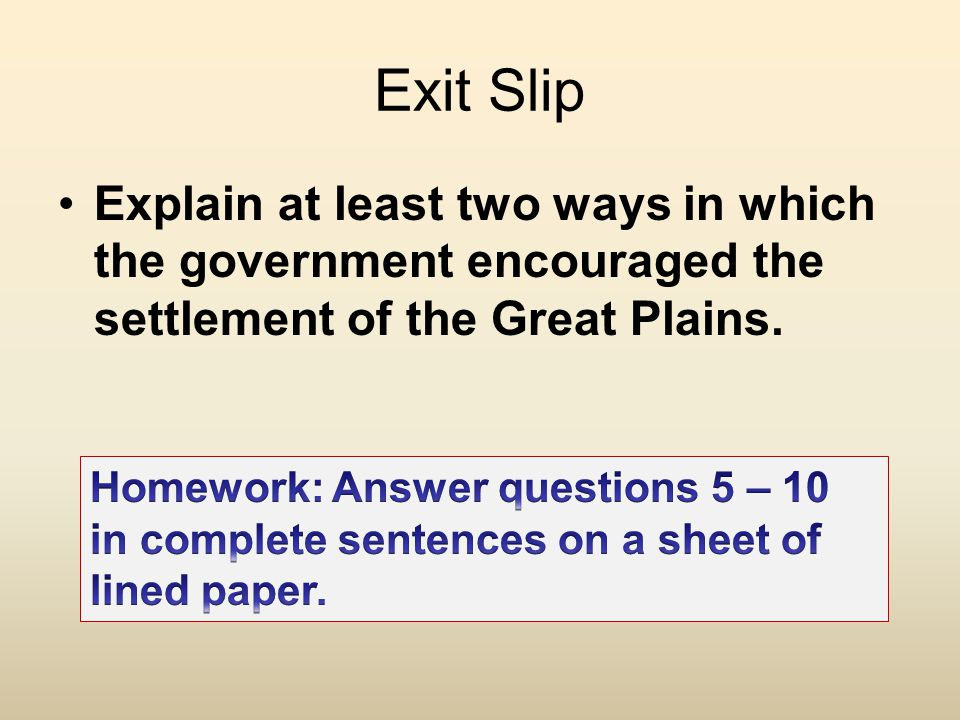 Exit Slip Explain at least two ways in which the government encouraged the settlement of the Great Plains.