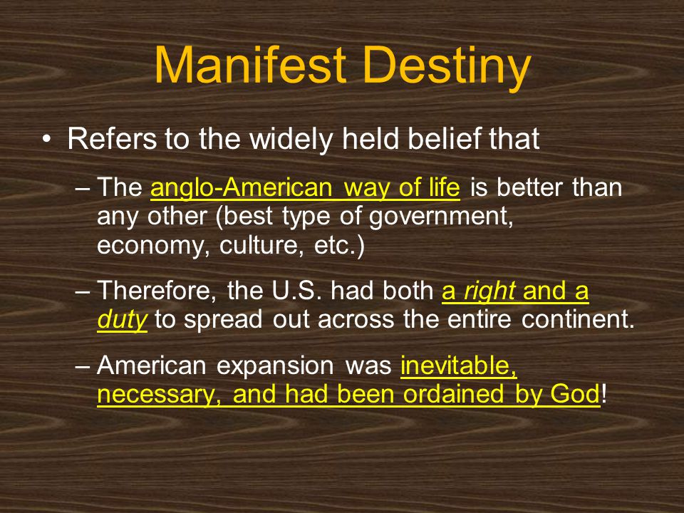 Manifest Destiny Refers to the widely held belief that