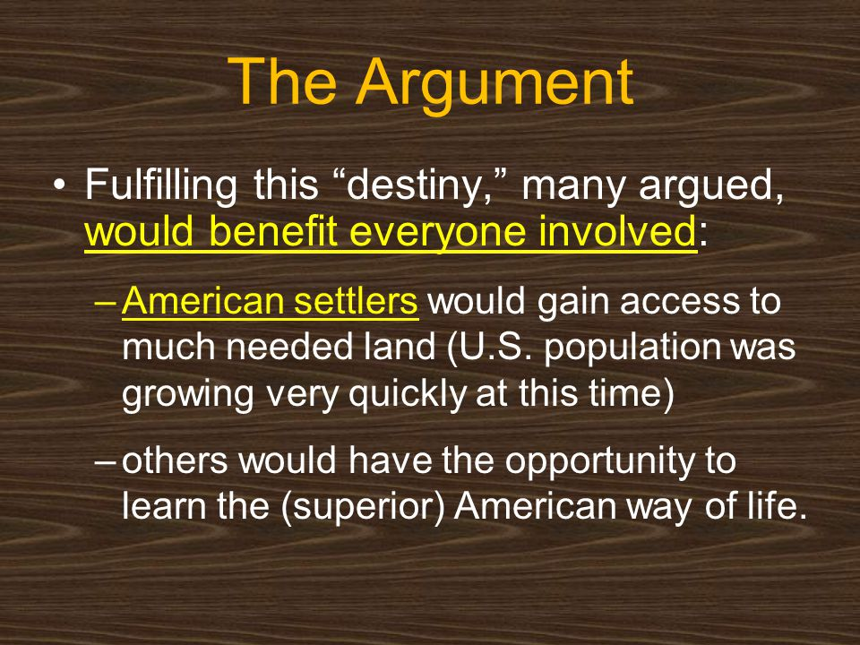 The Argument Fulfilling this destiny, many argued, would benefit everyone involved: