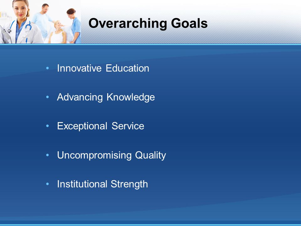 Overarching Goals Innovative Education Advancing Knowledge