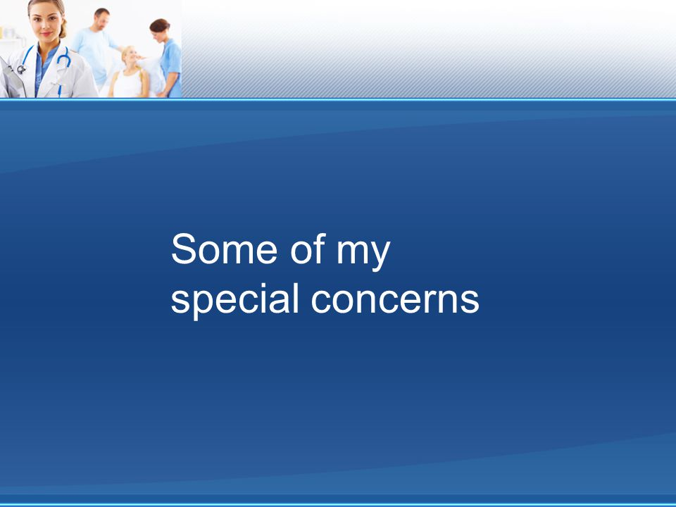 Some of my special concerns