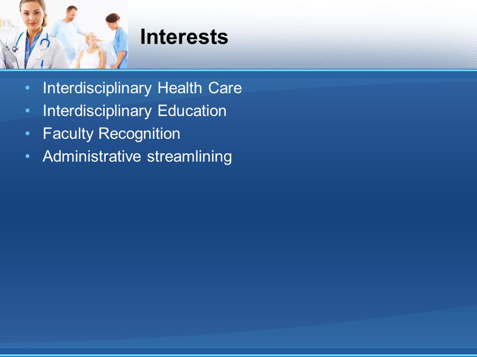 Interests Interdisciplinary Health Care Interdisciplinary Education