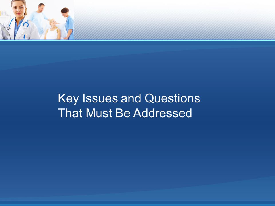 Key Issues and Questions That Must Be Addressed