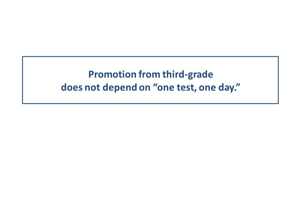 Promotion from third-grade does not depend on one test, one day.