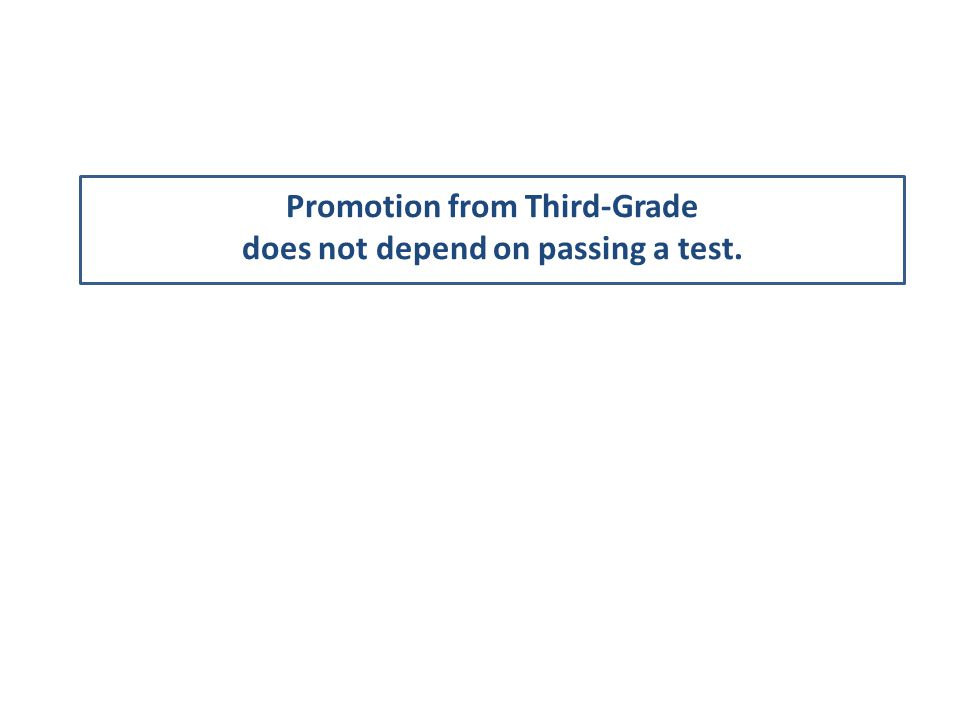 Promotion from Third-Grade does not depend on passing a test.