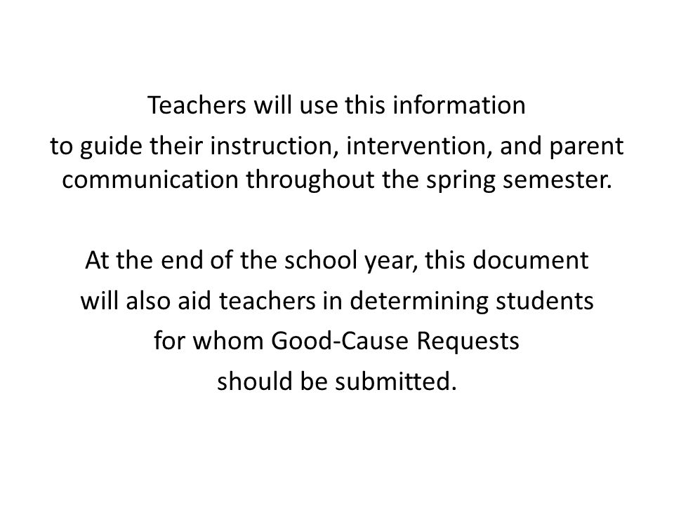 Teachers will use this information to guide their instruction, intervention, and parent communication throughout the spring semester.
