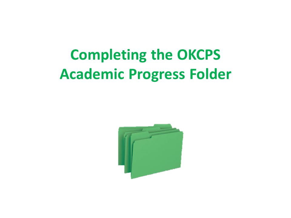 Completing the OKCPS Academic Progress Folder