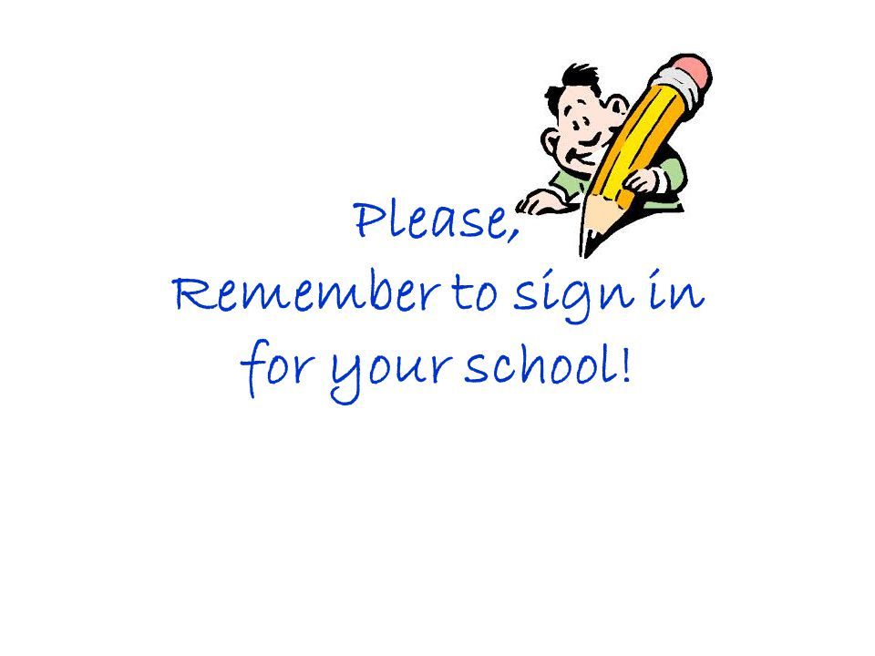 Please, Remember to sign in for your school!