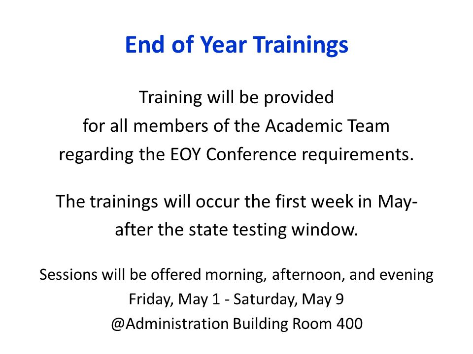 End of Year Trainings Training will be provided