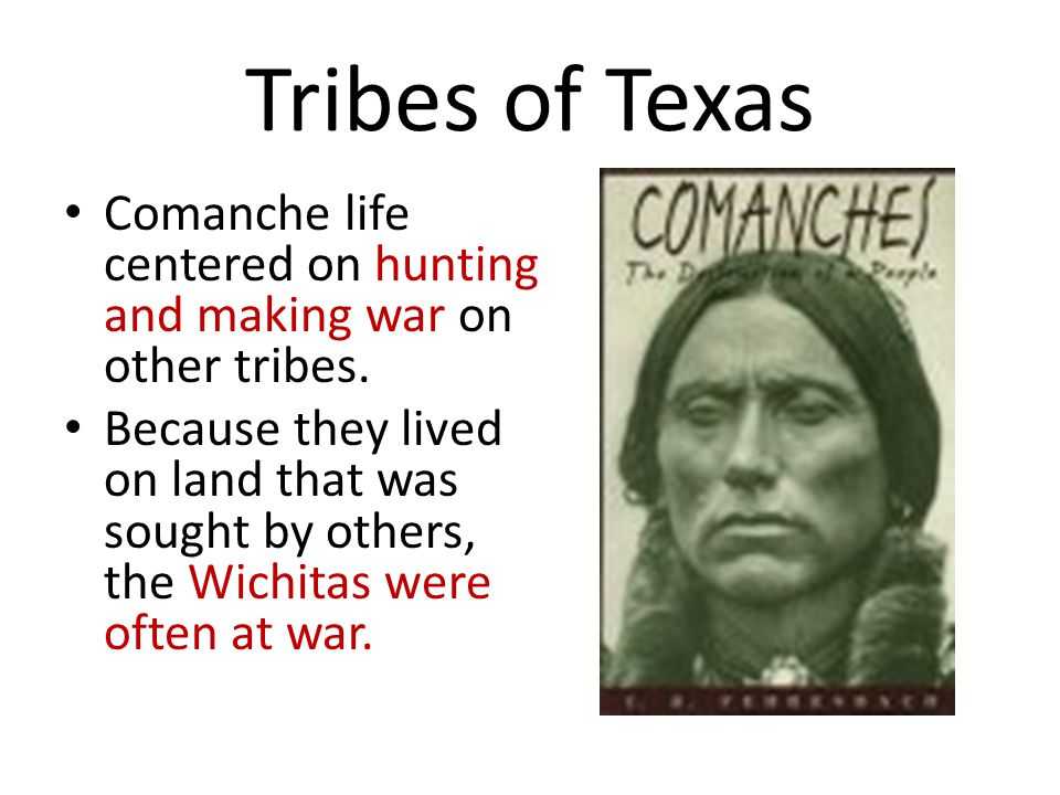 Tribes of Texas Comanche life centered on hunting and making war on other tribes.