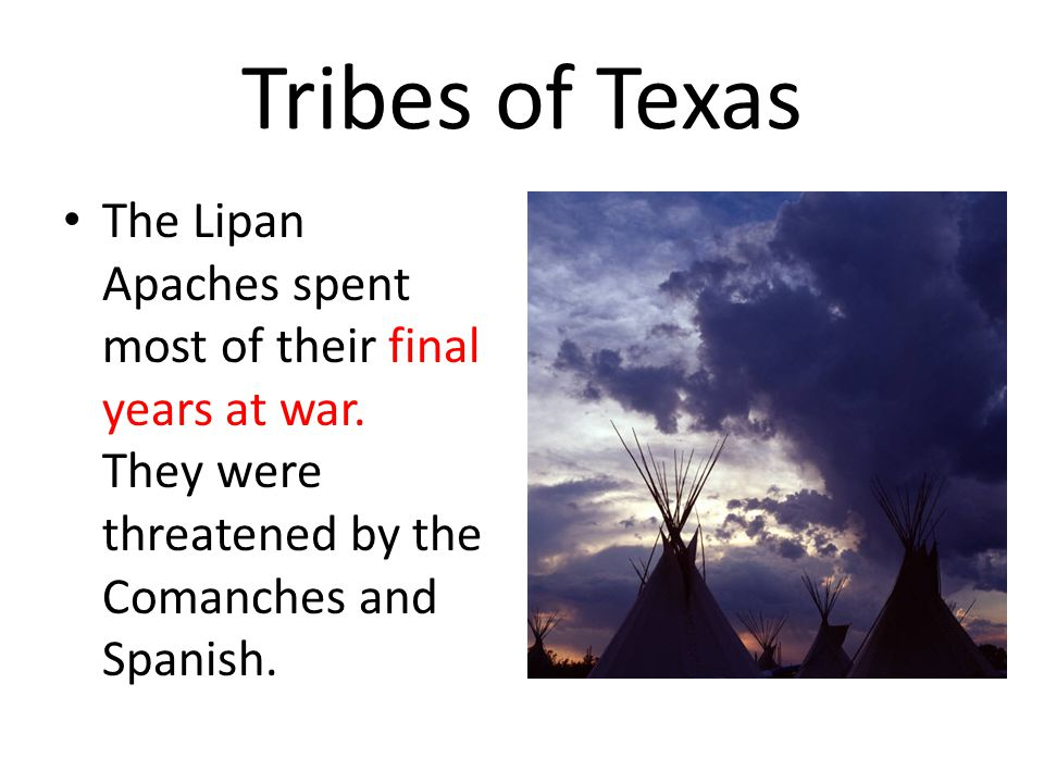 Tribes of Texas The Lipan Apaches spent most of their final years at war.