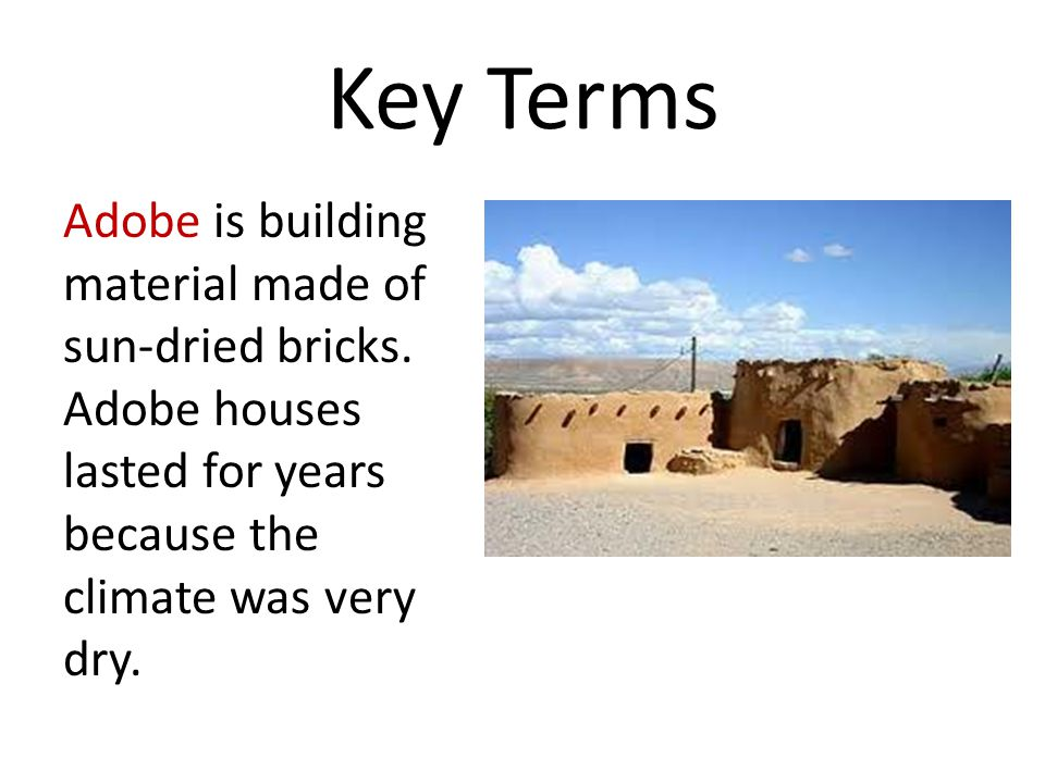 Key Terms Adobe is building material made of sun-dried bricks.