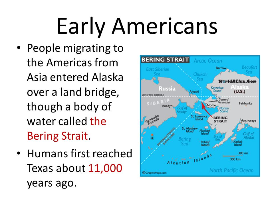Early Americans People migrating to the Americas from Asia entered Alaska over a land bridge, though a body of water called the Bering Strait.