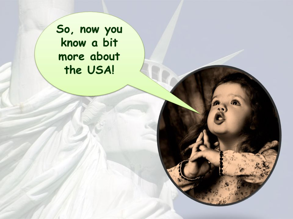 So, now you know a bit more about the USA!