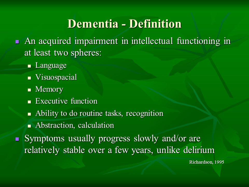 Dementia - Definition An acquired impairment in intellectual functioning in at least two spheres: Language.