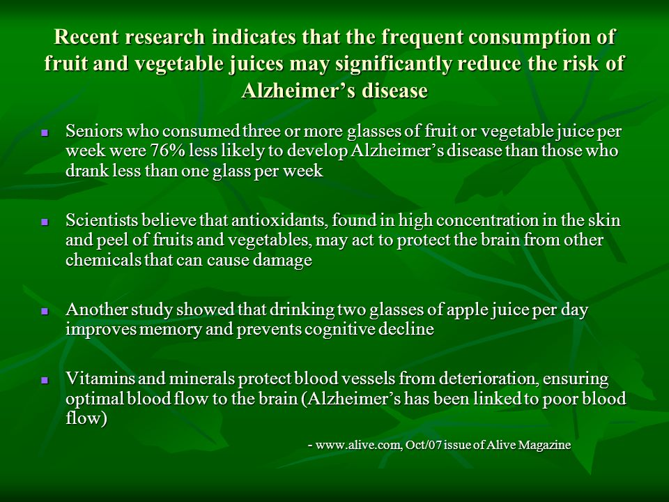 Recent research indicates that the frequent consumption of fruit and vegetable juices may significantly reduce the risk of Alzheimer's disease