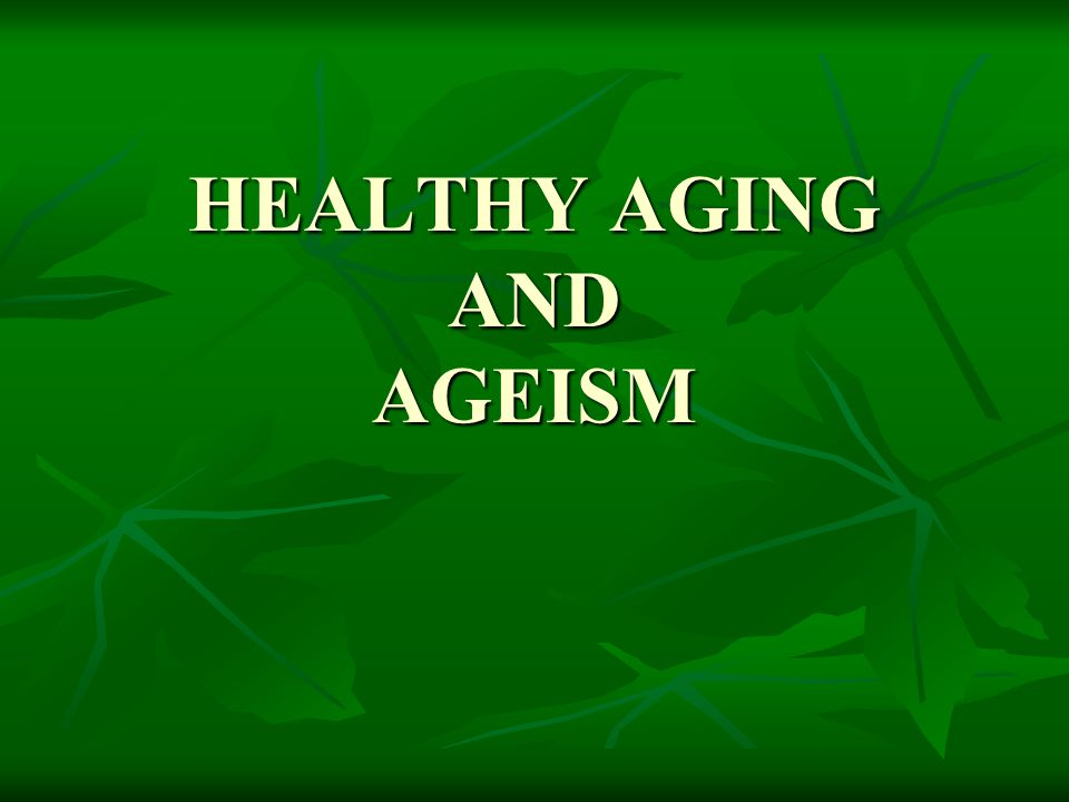 HEALTHY AGING AND AGEISM
