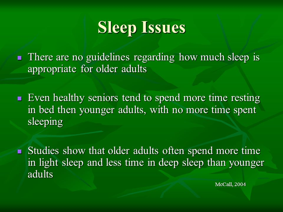 Sleep Issues There are no guidelines regarding how much sleep is appropriate for older adults.