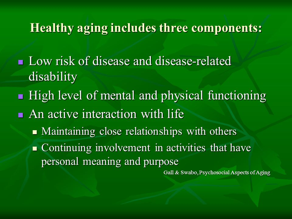 Healthy aging includes three components: