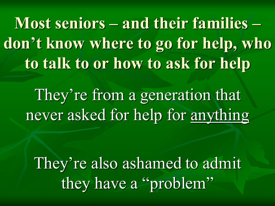 They're from a generation that never asked for help for anything