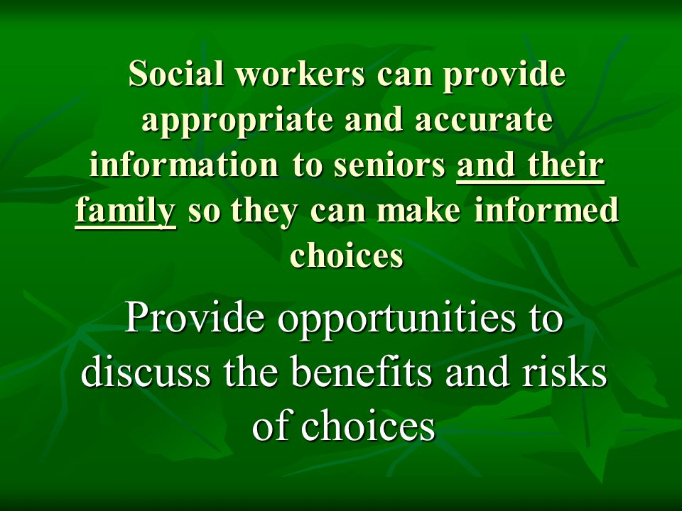 Provide opportunities to discuss the benefits and risks of choices