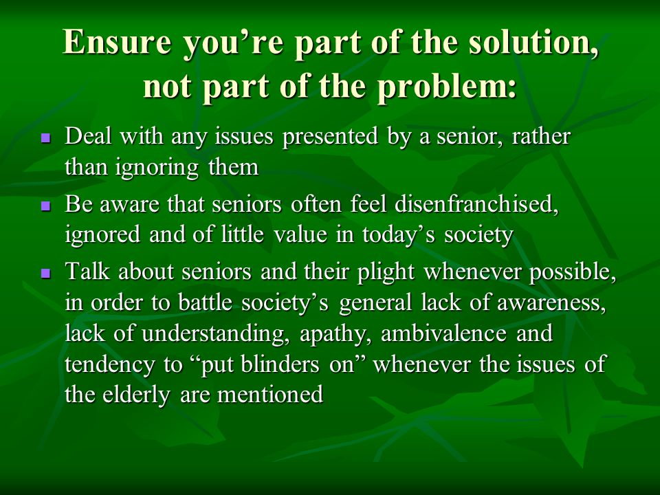 Ensure you're part of the solution, not part of the problem:
