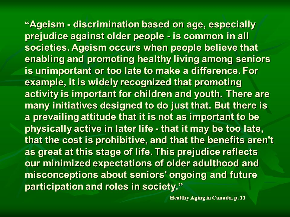 Ageism - discrimination based on age, especially prejudice against older people - is common in all societies.