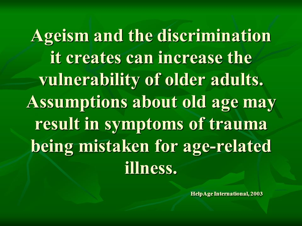 Ageism and the discrimination it creates can increase the vulnerability of older adults.