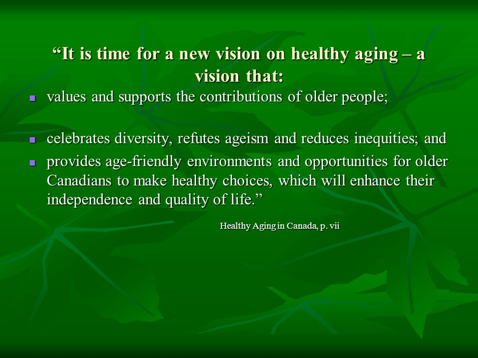 It is time for a new vision on healthy aging – a vision that: