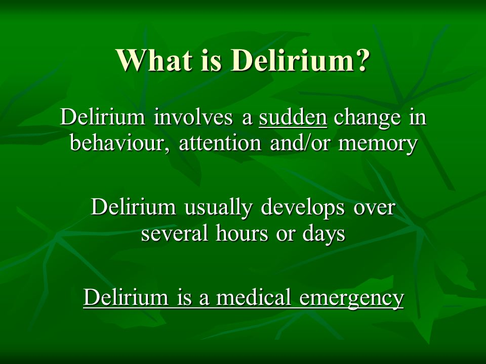 What is Delirium Delirium involves a sudden change in behaviour, attention and/or memory. Delirium usually develops over several hours or days.