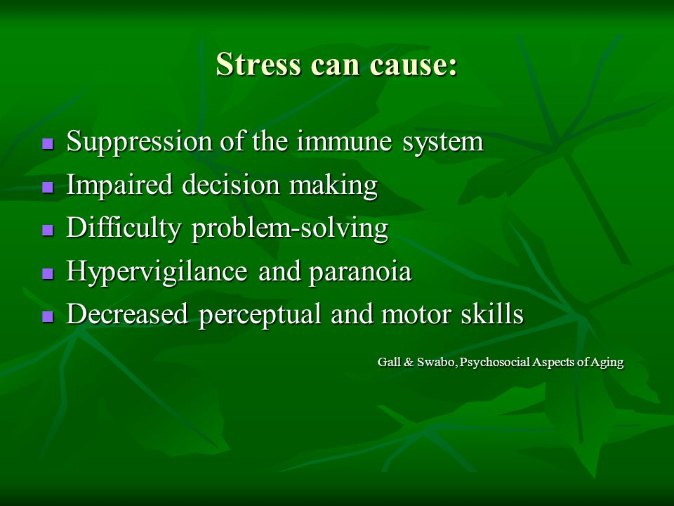 Stress can cause: Suppression of the immune system