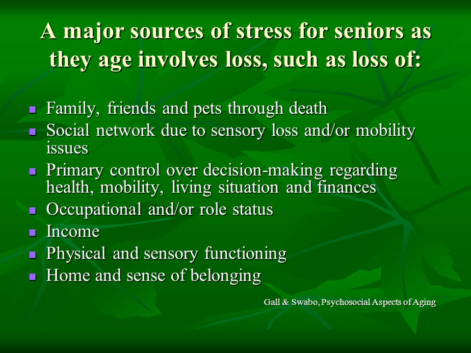 A major sources of stress for seniors as they age involves loss, such as loss of: