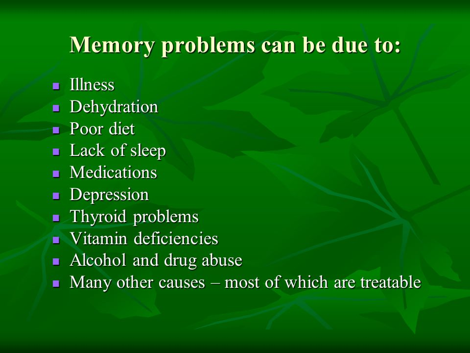 Memory problems can be due to: