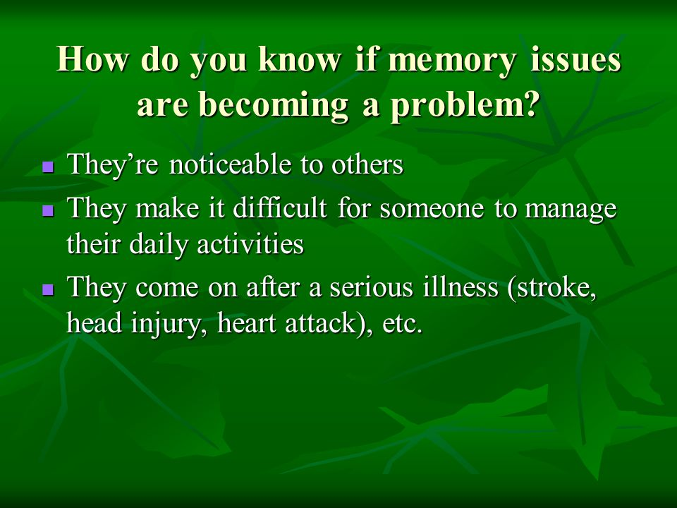 How do you know if memory issues are becoming a problem
