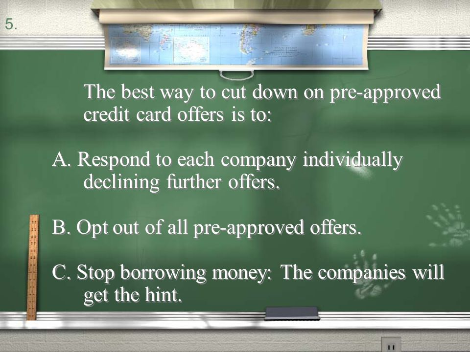 The best way to cut down on pre-approved credit card offers is to: